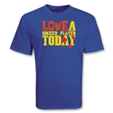 Love a SOCCER Player Today T-Shirt