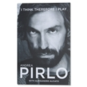 Andrea Pirlo I Think Therefore I Play Book