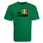 I'm BIG in Ireland T-Shirt
