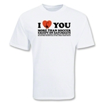 I Love You More than SOCCER T-Shirt