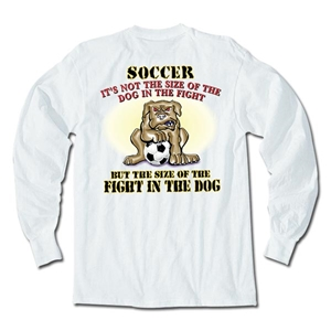 Fight in the Dog LS Soccer T-Shirt