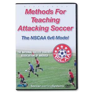 Methods for Teaching Attacking Soccer The NSCAA 6v6 DVD