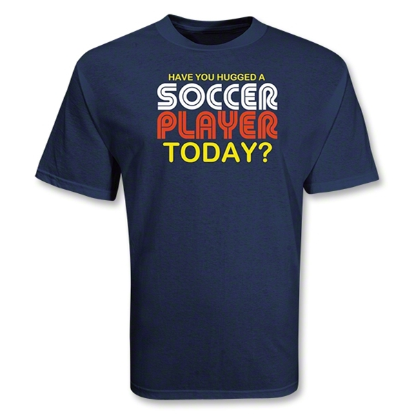 Have you hugged a SOCCER Player T-Shirt
