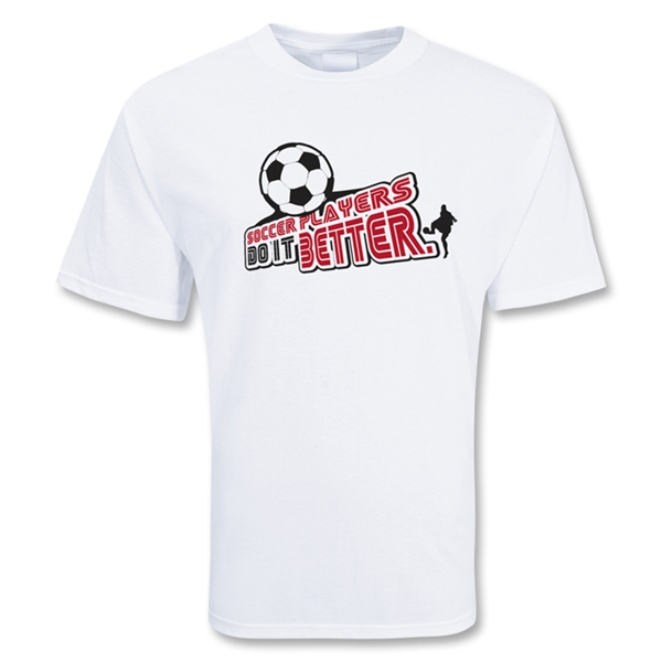 Soccer Players Do It Soccer T-Shirt (White)
