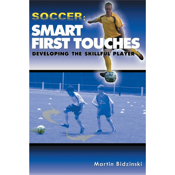 Smart First Touches Developing the Skillful Player