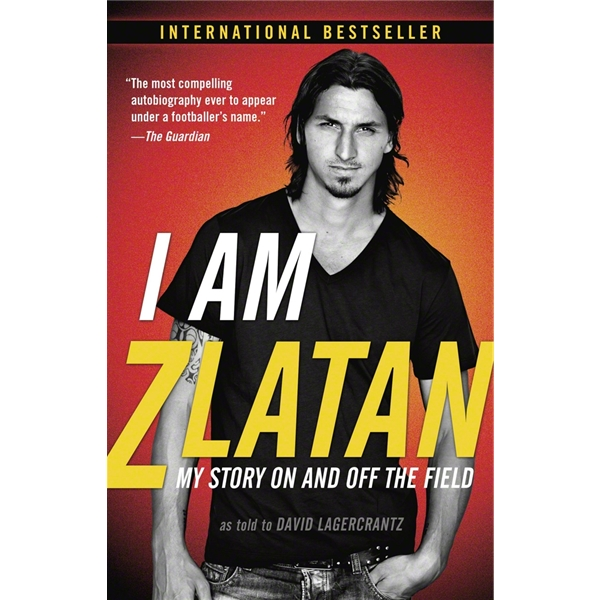 I am Zlatan My Story On and Off the Field